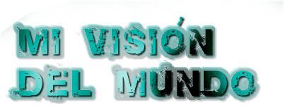 Mi visión del mundo